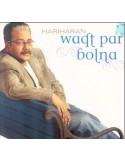 Hariharan Waqt Par Bolna CD